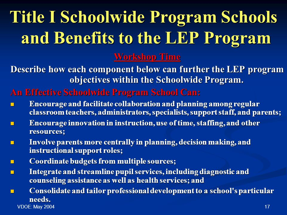 VDOE: May 2004 17 Title I Schoolwide Program Schools and Benefits to the LEP Program Workshop Time Describe how each component below can further the L
