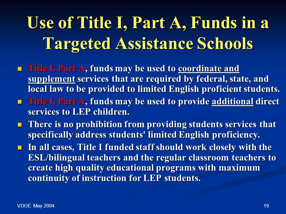 VDOE: May 2004 19 Use of Title I, Part A, Funds in a Targeted Assistance Schools Title I, Part A, funds may be used to coordinate and supplement servi