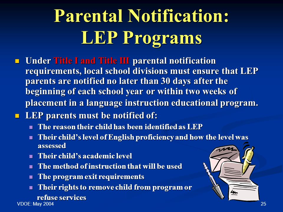 VDOE: May 2004 25 Parental Notification: LEP Programs Under Title I and Title III parental notification requirements, local school divisions must ensu