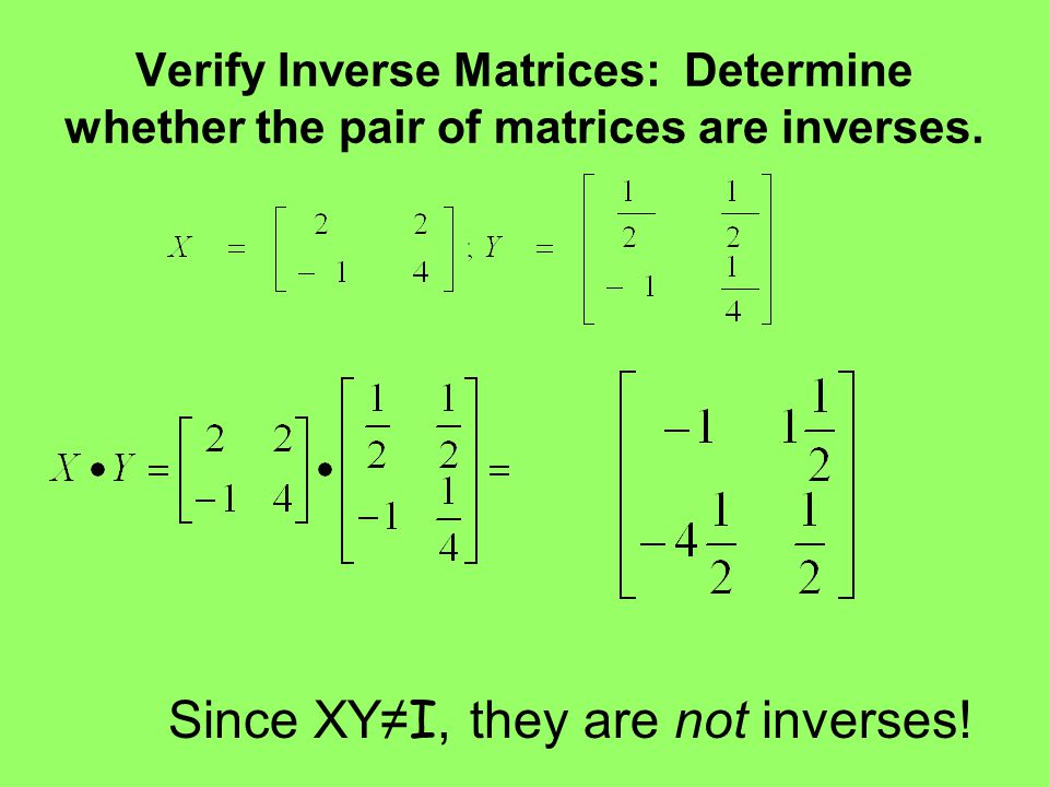 Verify Inverse Matrices: Determine whether the pair of matrices are inverses. Since XY≠ I, they are not inverses!