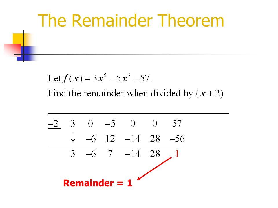 The Remainder Theorem Remainder = 1