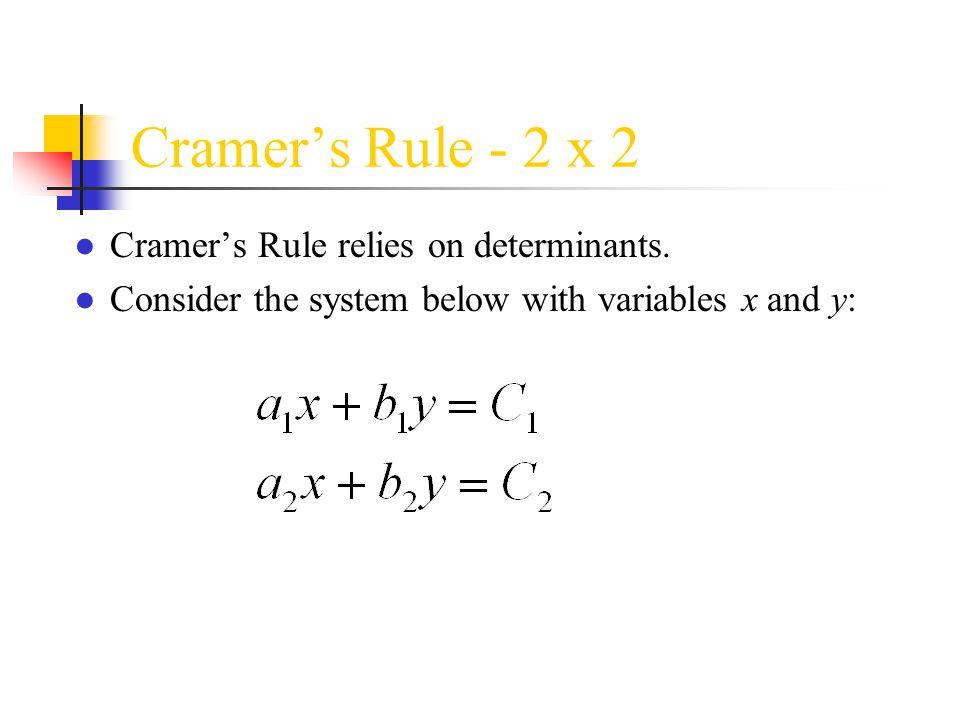 Cramer's Rule - 2 x 2 ● Cramer's Rule relies on determinants.