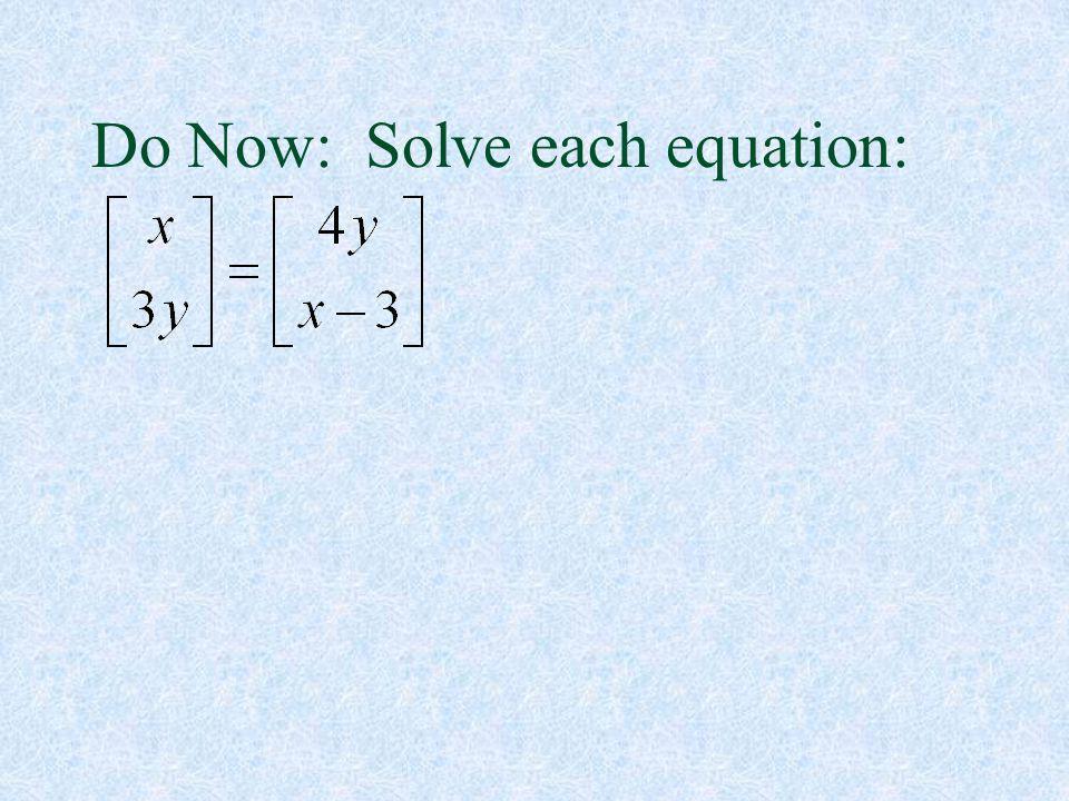 Do Now: Solve each equation: