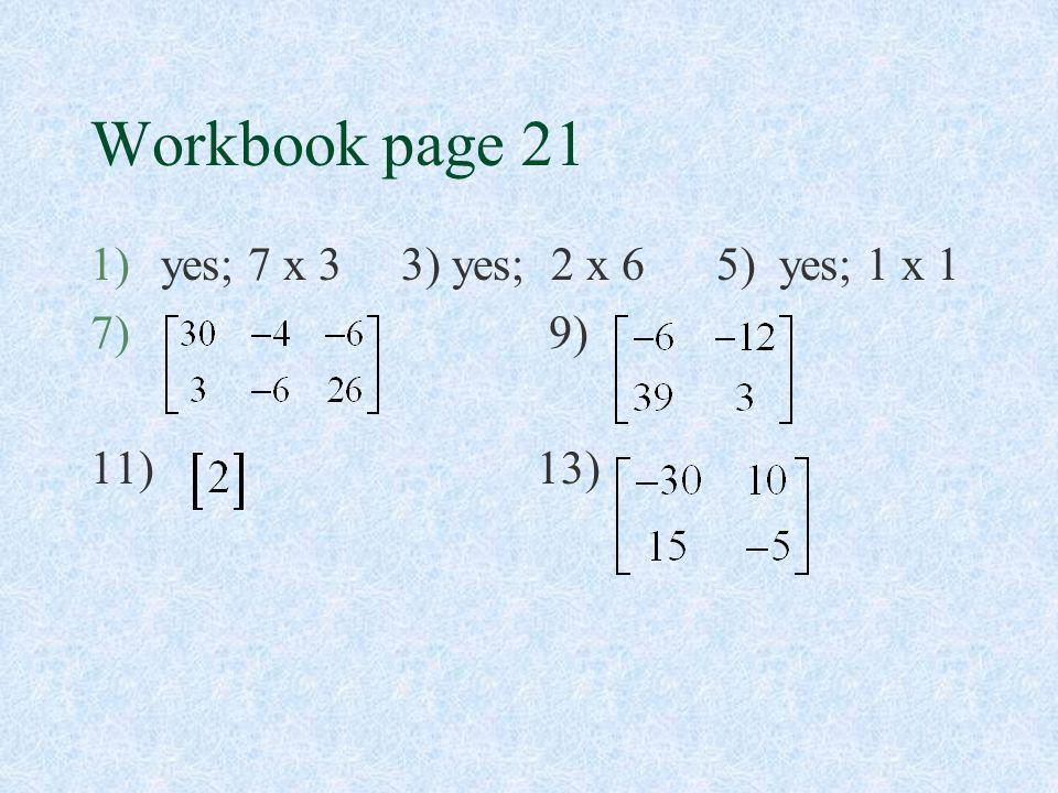 Workbook page 21 1)yes; 7 x 3 3) yes; 2 x 6 5) yes; 1 x 1 7) 9) 11) 13)