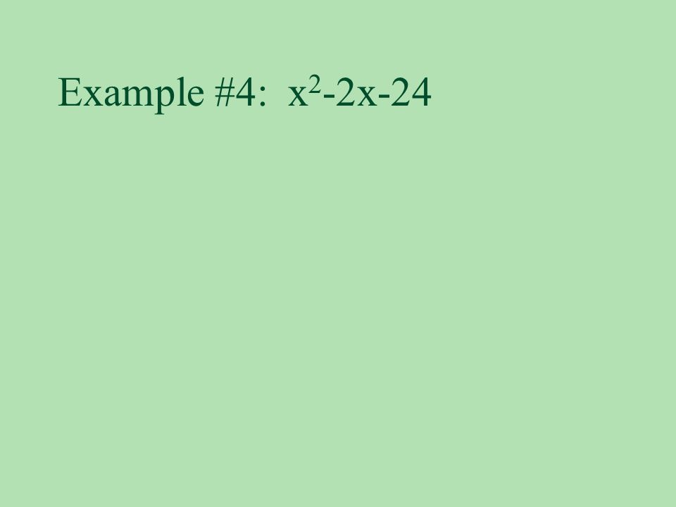 Example #4: x 2 -2x-24