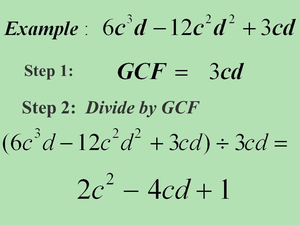Step 1: Step 2: Divide by GCF