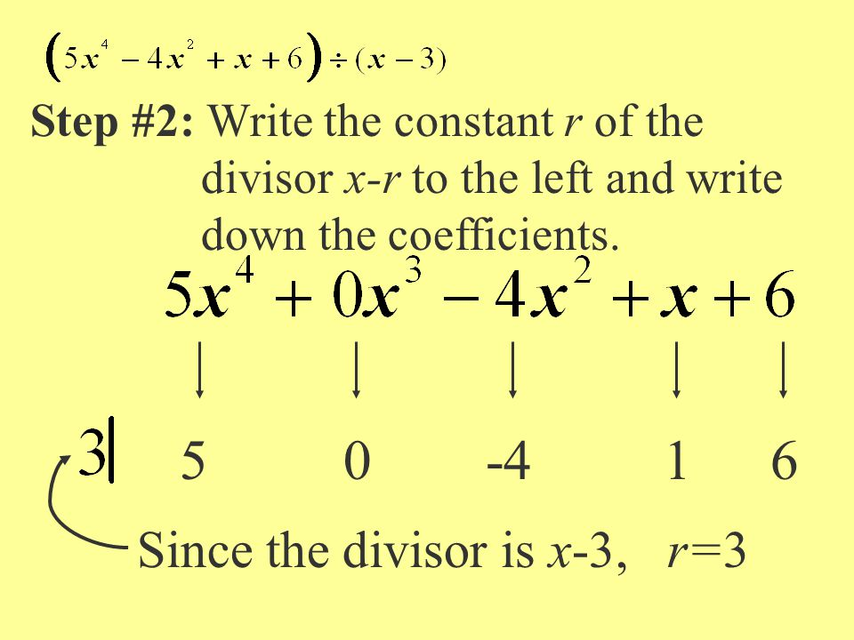 Step #2: Write the constant r of the divisor x-r to the left and write down the coefficients. Since the divisor is x-3, r=3 50-416