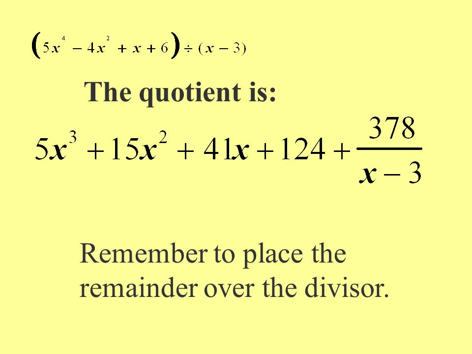 The quotient is: Remember to place the remainder over the divisor.