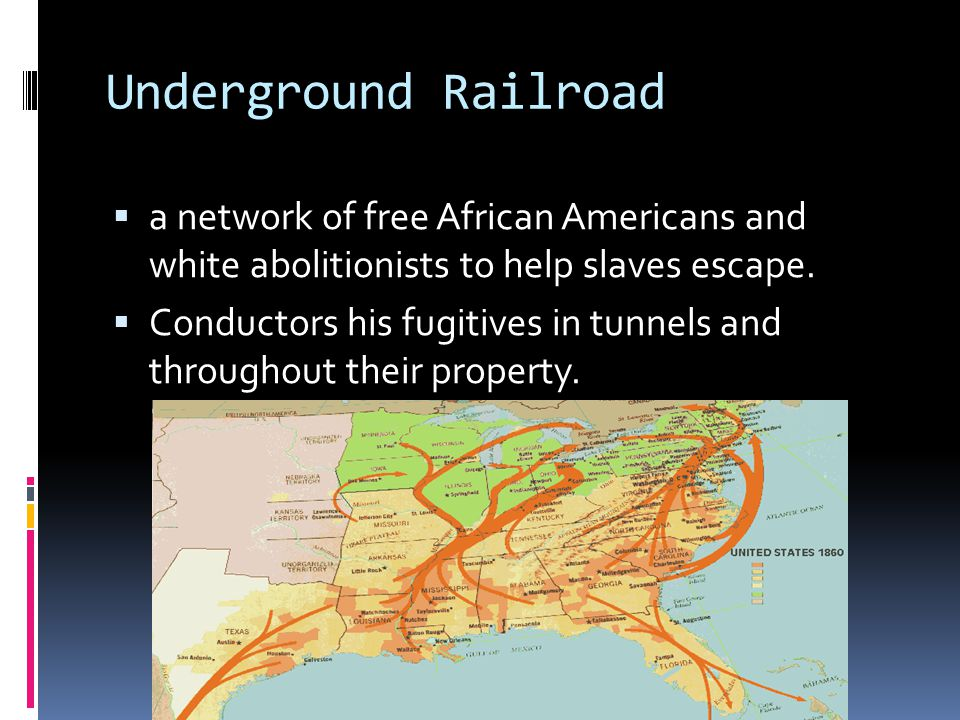 Underground Railroad  a network of free African Americans and white abolitionists to help slaves escape.