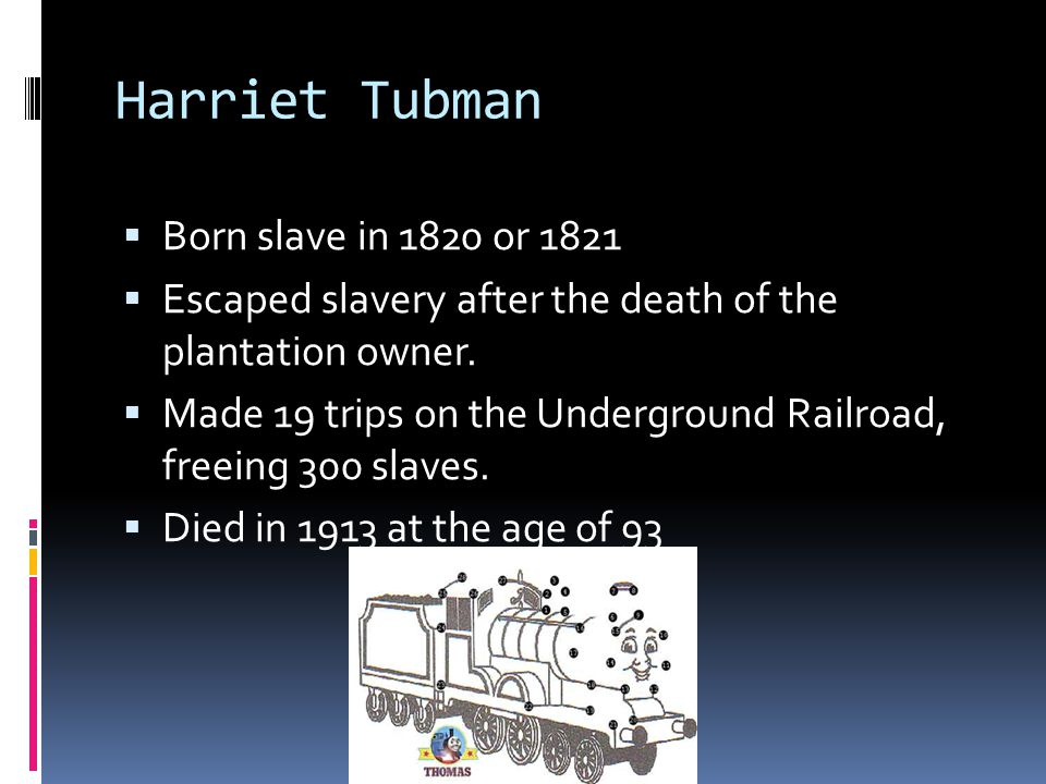  Born slave in 1820 or 1821  Escaped slavery after the death of the plantation owner.