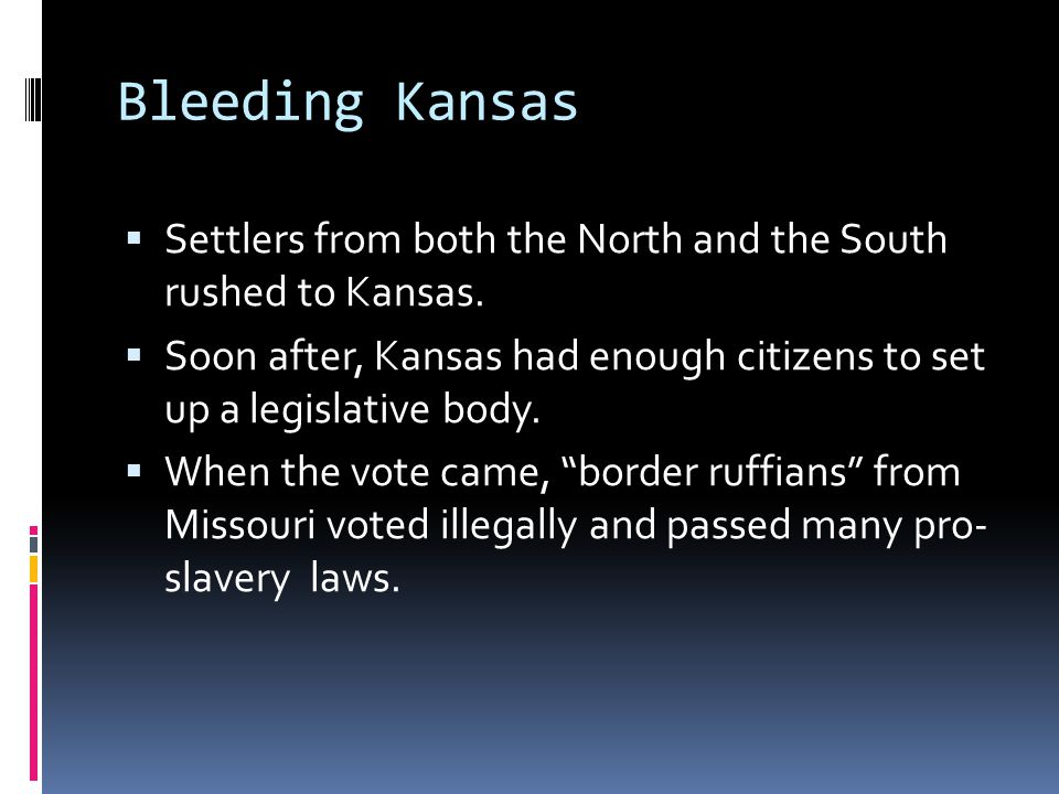 Bleeding Kansas  Settlers from both the North and the South rushed to Kansas.