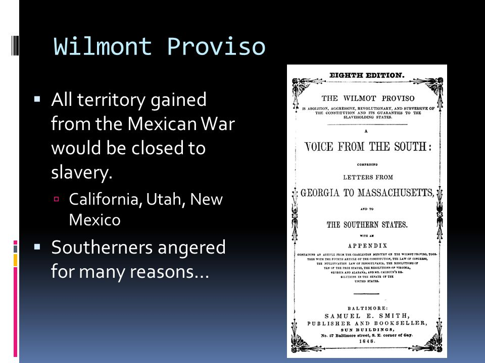 Wilmont Proviso  All territory gained from the Mexican War would be closed to slavery.