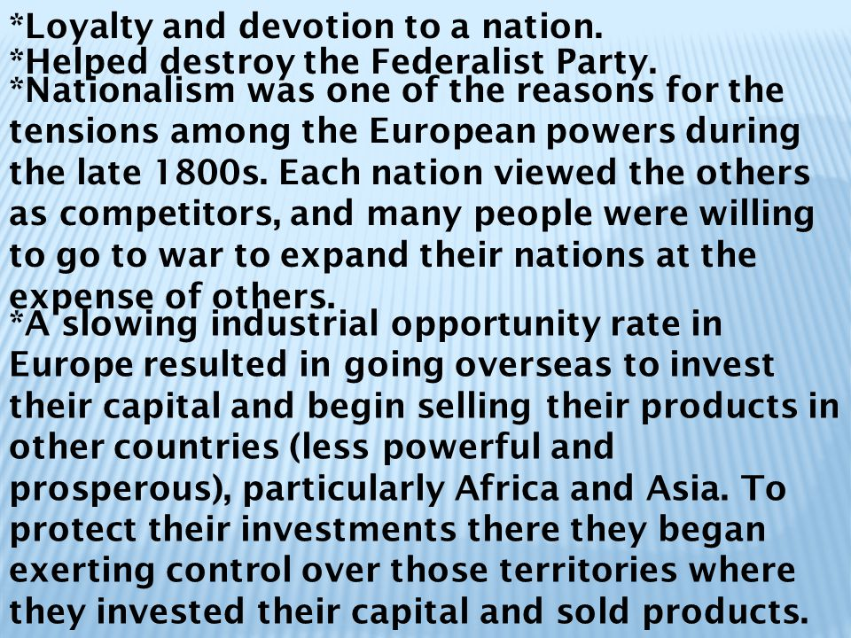 *Nationalism was one of the reasons for the tensions among the European powers during the late 1800s.