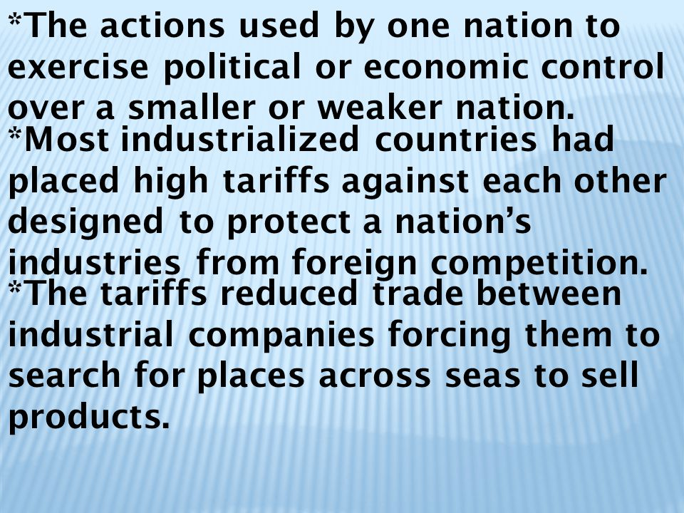 *The actions used by one nation to exercise political or economic control over a smaller or weaker nation.