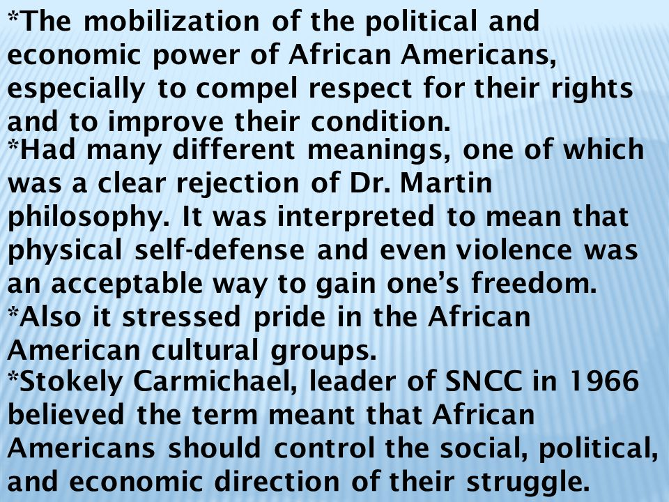 *The mobilization of the political and economic power of African Americans, especially to compel respect for their rights and to improve their conditi