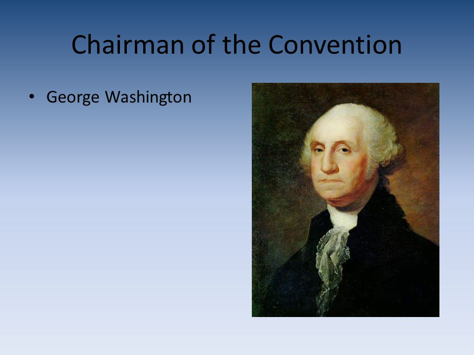 Chairman of the Convention George Washington