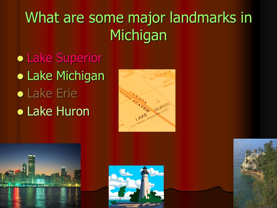What are some major landmarks in Michigan Lake Superior Lake Superior Lake Michigan Lake Michigan Lake Erie Lake Erie Lake Huron Lake Huron