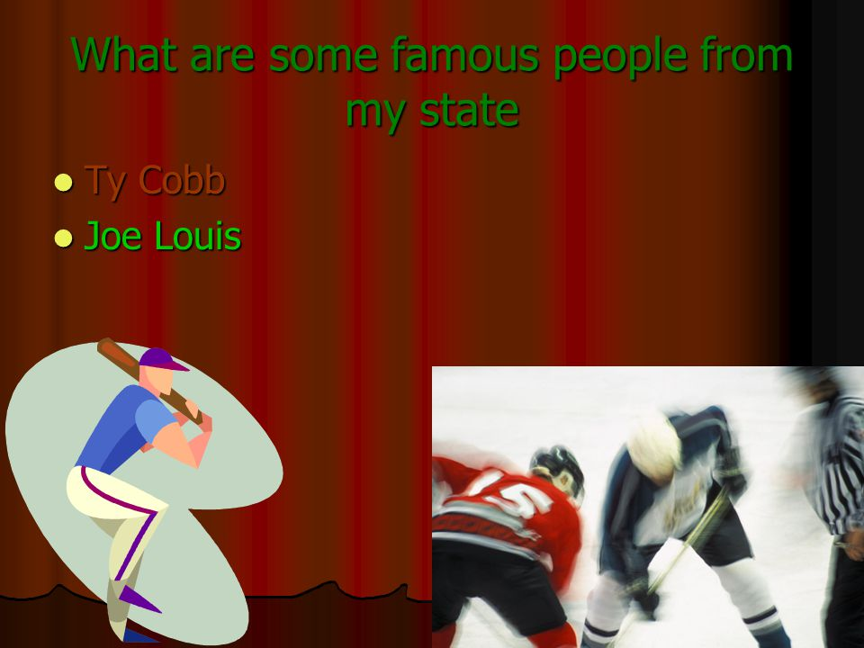 What are some famous people from my state Ty Cobb Ty Cobb Joe Louis Joe Louis