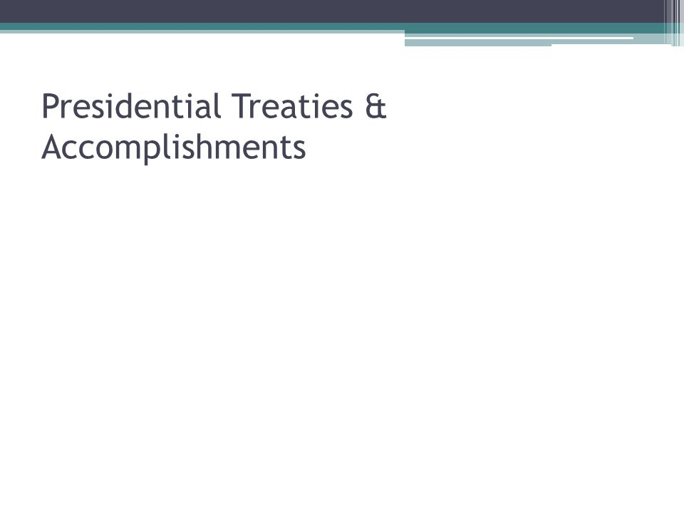 Presidential Treaties & Accomplishments
