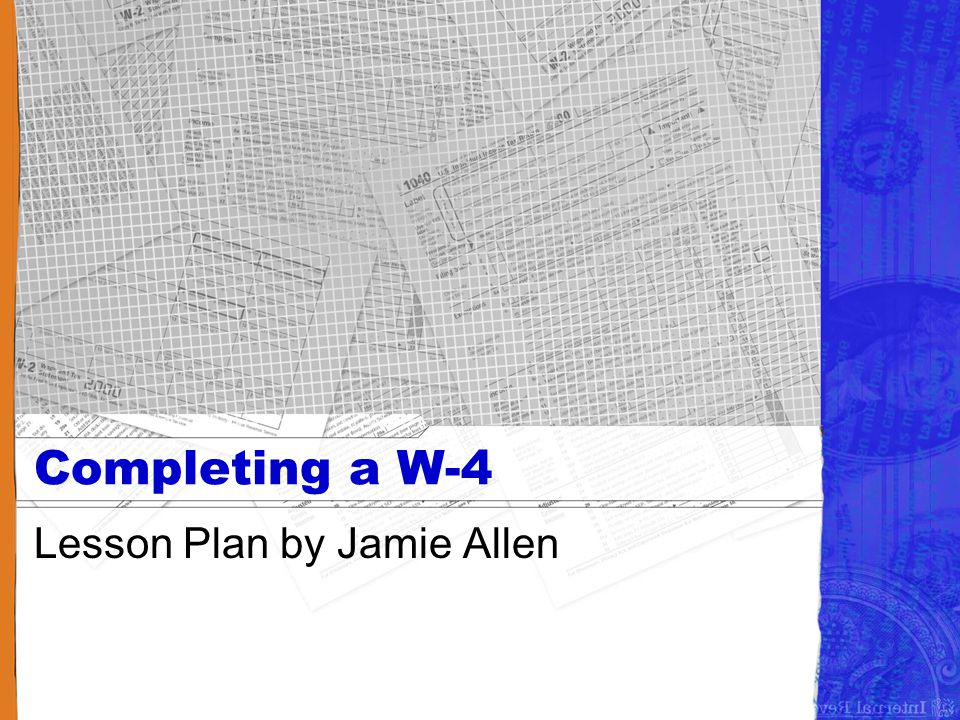 Summary of the lesson Introduce students to W-4's –Why do I need to complete a W-4.