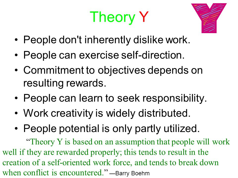 Theory Y People don t inherently dislike work. People can exercise self-direction.