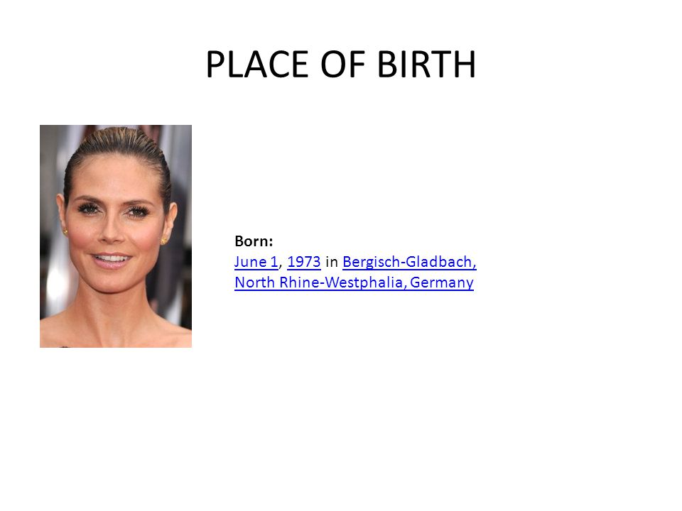 PLACE OF BIRTH Born: June 1, 1973 in Bergisch-Gladbach, North Rhine-Westphalia, Germany