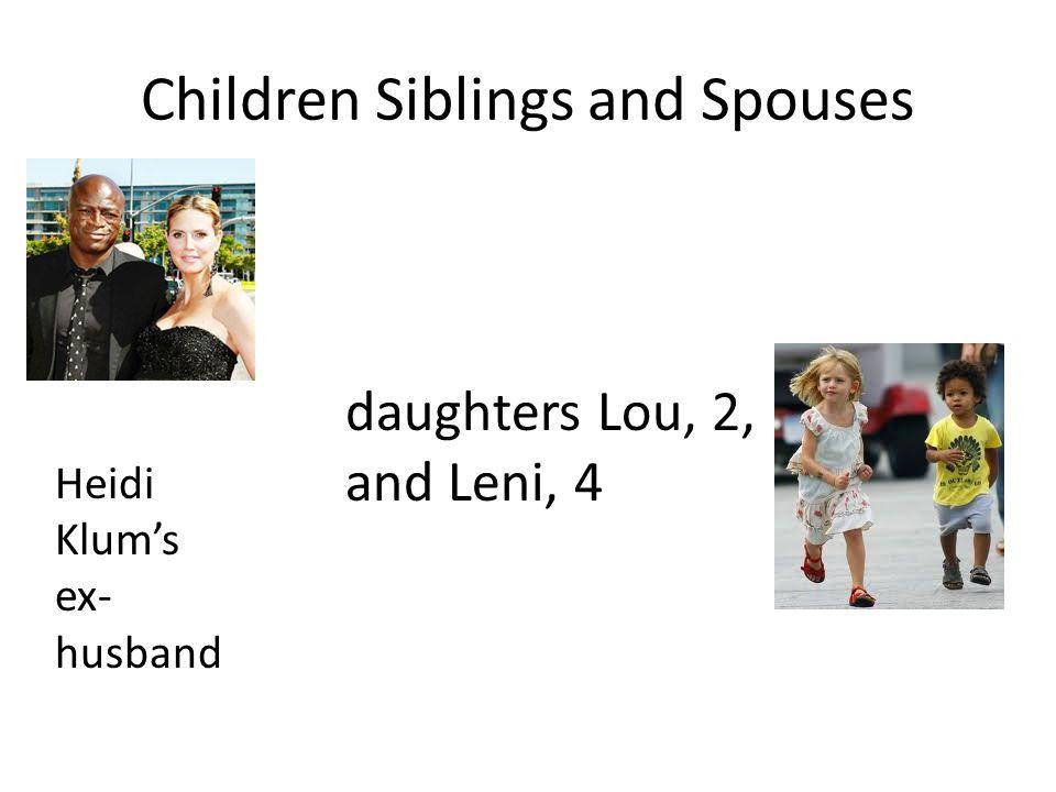 Children Siblings and Spouses daughters Lou, 2, and Leni, 4 Heidi Klum's ex- husband