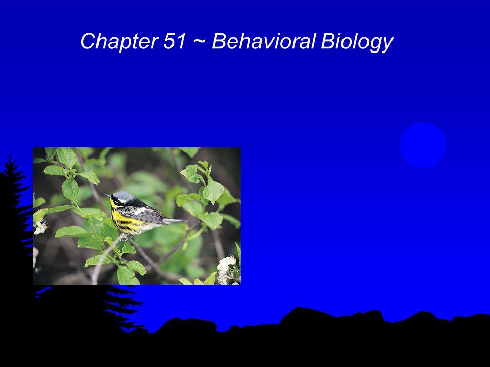 Chapter 51 ~ Behavioral Biology
