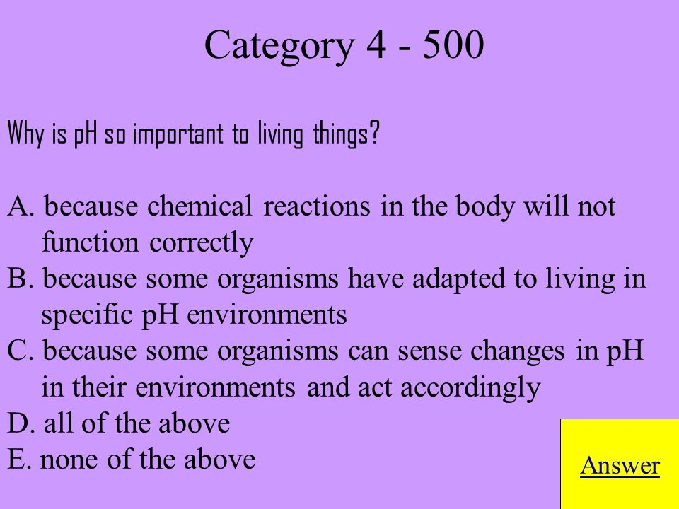 Why is pH so important to living things. A.