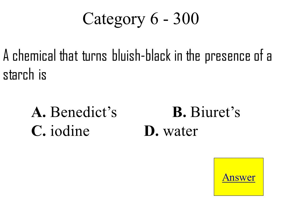 A chemical that turns bluish-black in the presence of a starch is A.