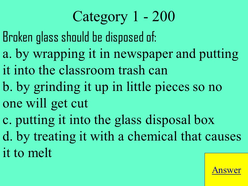 Broken glass should be disposed of: a.