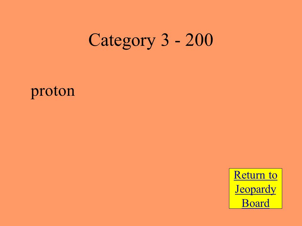 proton Return to Jeopardy Board Category 3 - 200