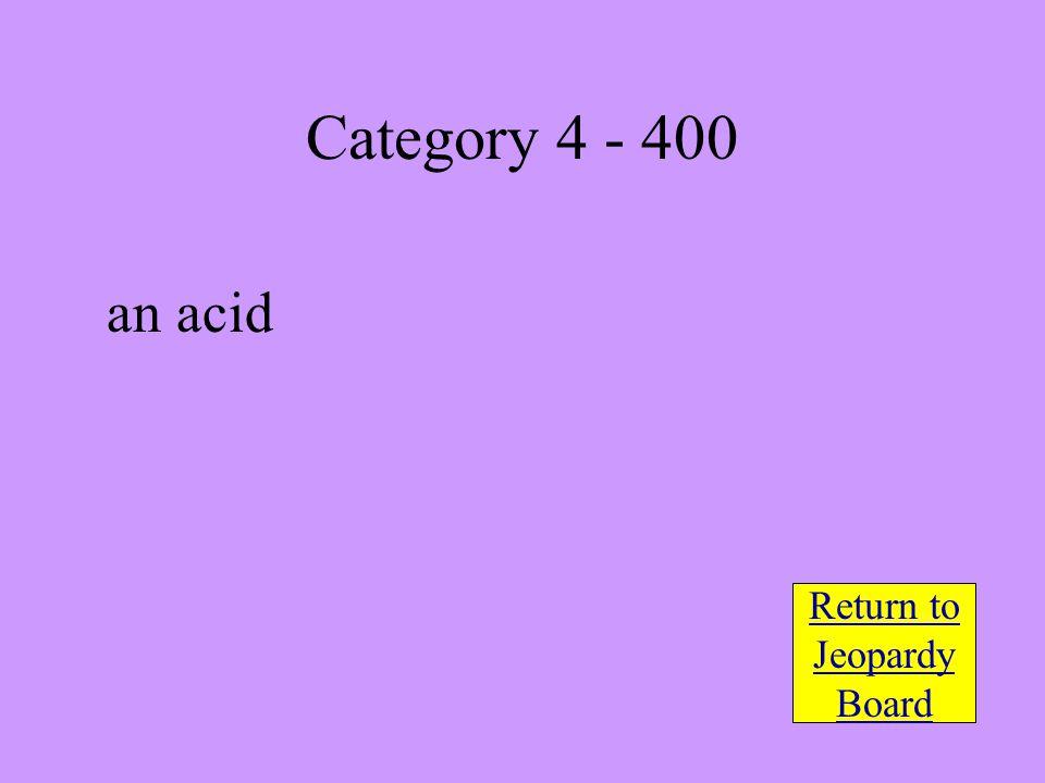 an acid Return to Jeopardy Board Category 4 - 400
