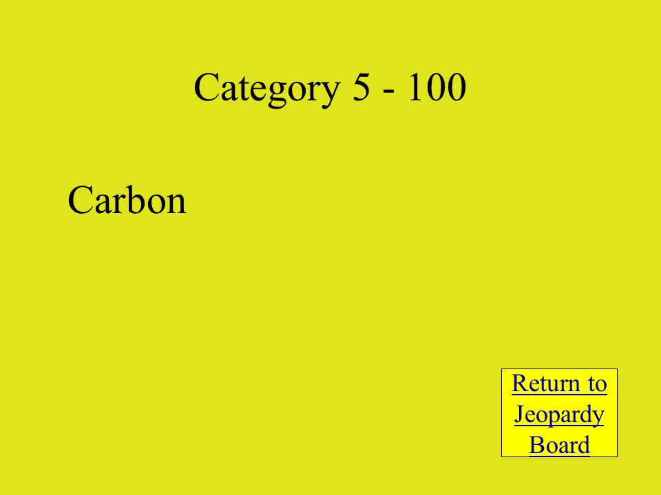 Carbon Return to Jeopardy Board Category 5 - 100