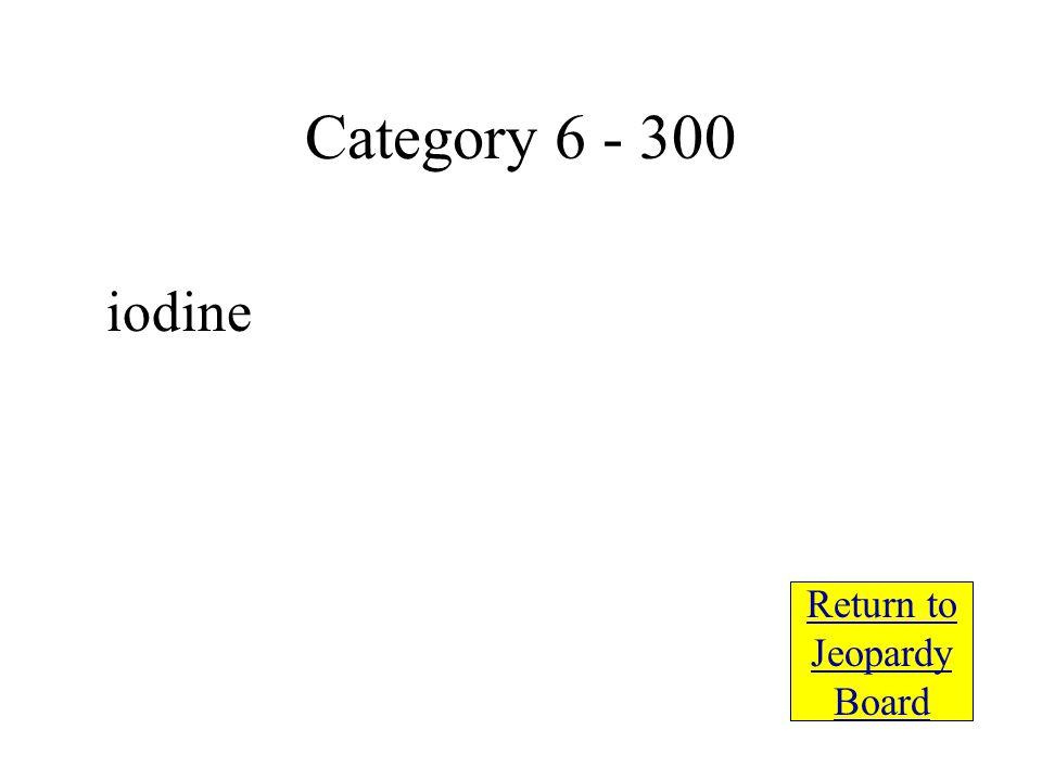 iodine Return to Jeopardy Board Category 6 - 300