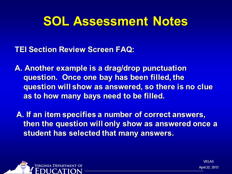 VELAS April 22, 2013 SOL Assessment Notes TEI Section Review Screen FAQ: A.