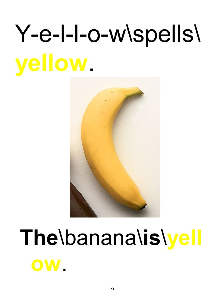 Y-e-l-l-o-w\spells\ yellow. The\banana\is\yell ow. 2,