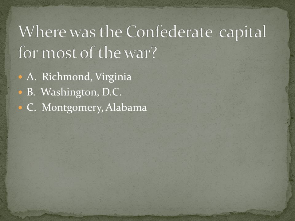 A. Richmond, Virginia B. Washington, D.C. C. Montgomery, Alabama