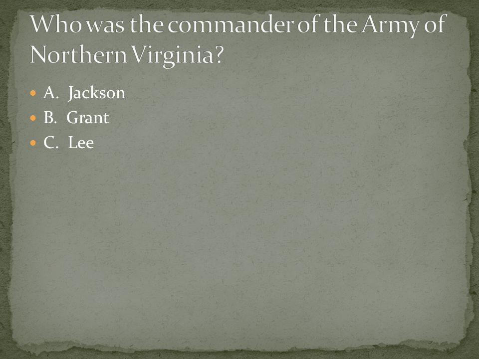 A. Jackson B. Grant C. Lee