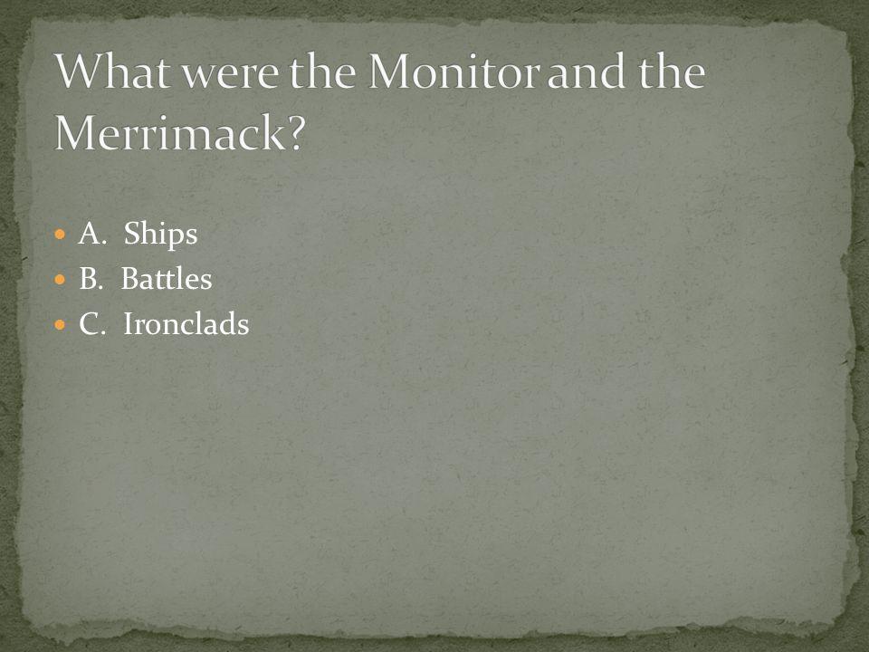 A. Ships B. Battles C. Ironclads