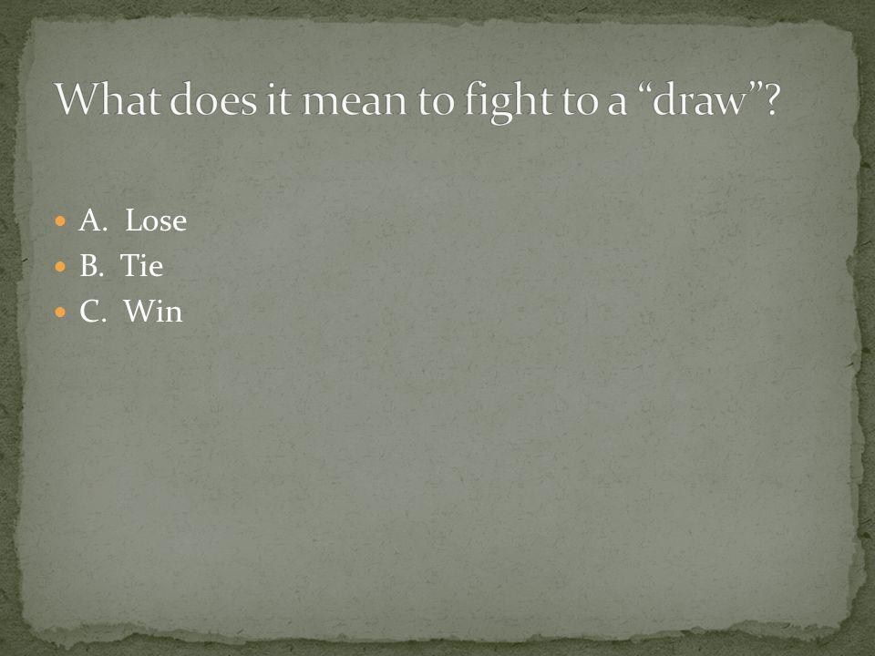 A. Lose B. Tie C. Win