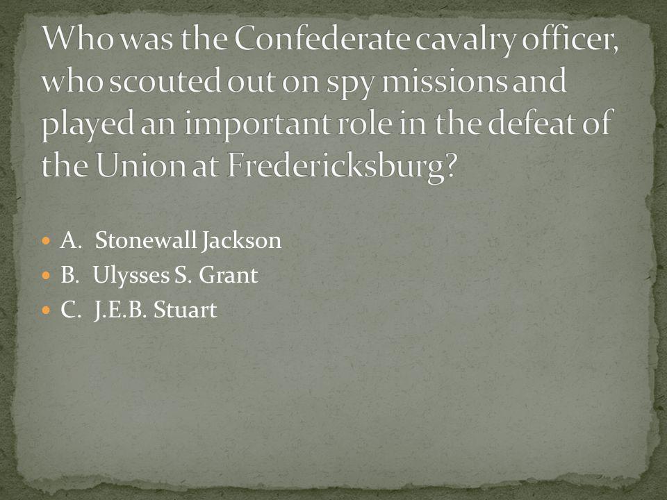 A. Stonewall Jackson B. Ulysses S. Grant C. J.E.B. Stuart