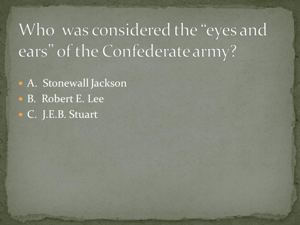 A. Stonewall Jackson B. Robert E. Lee C. J.E.B. Stuart