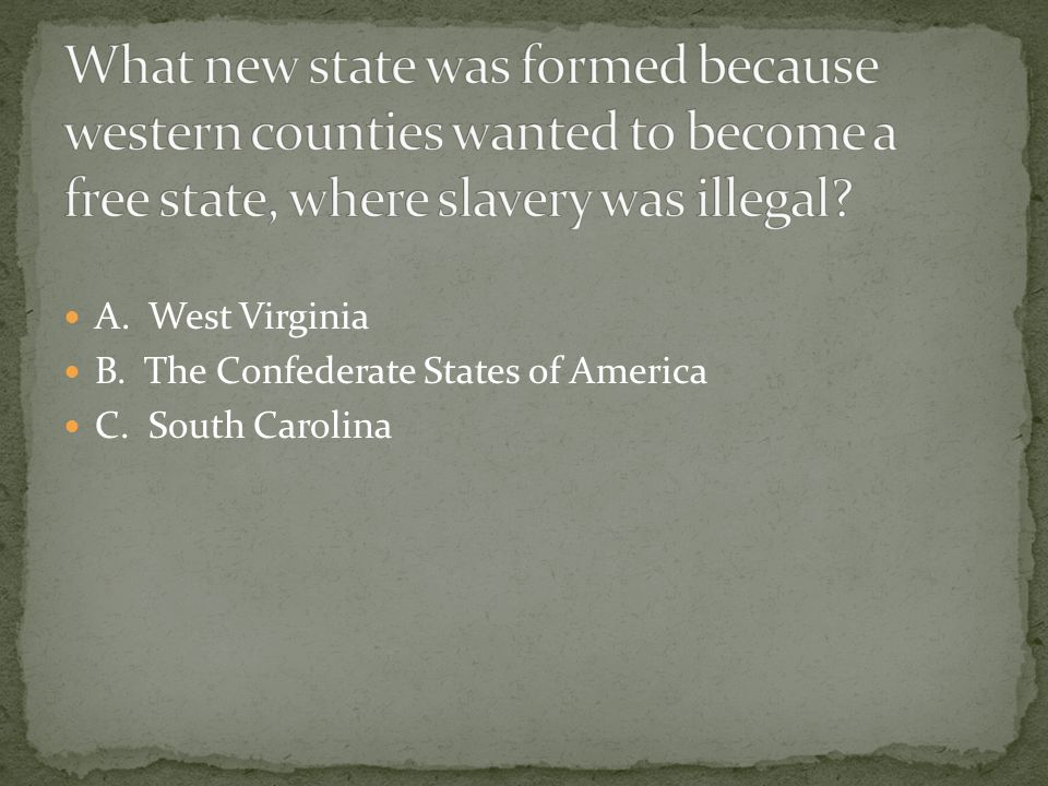 A. West Virginia B. The Confederate States of America C. South Carolina