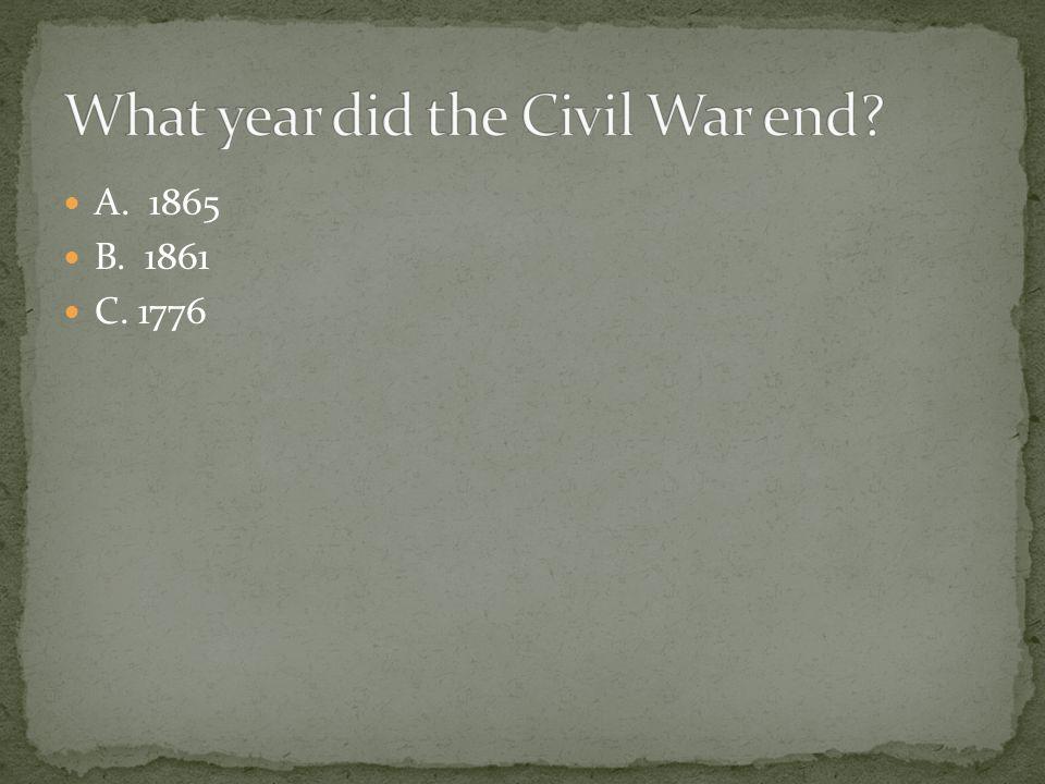 A. 1865 B. 1861 C. 1776