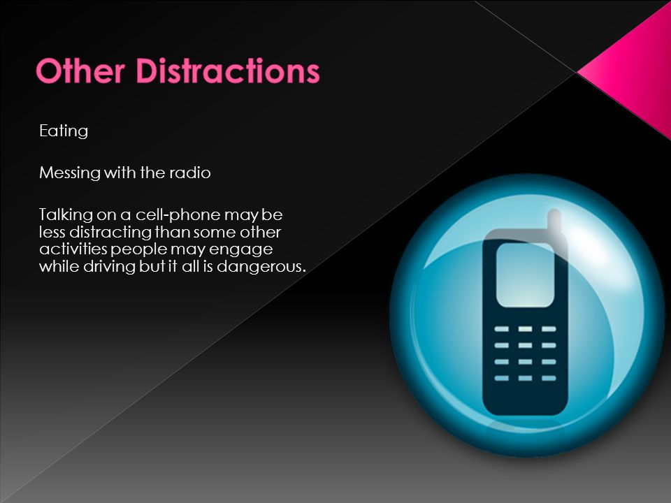 Eating Messing with the radio Talking on a cell-phone may be less distracting than some other activities people may engage while driving but it all is dangerous.