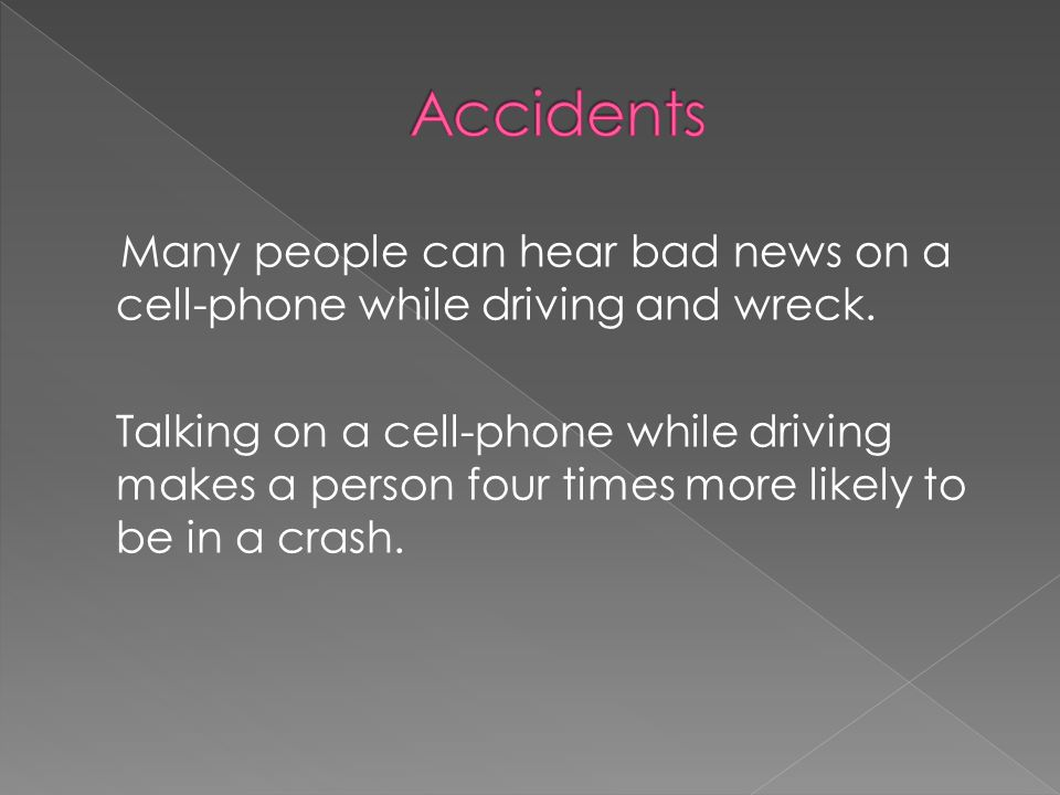 Many people can hear bad news on a cell-phone while driving and wreck.