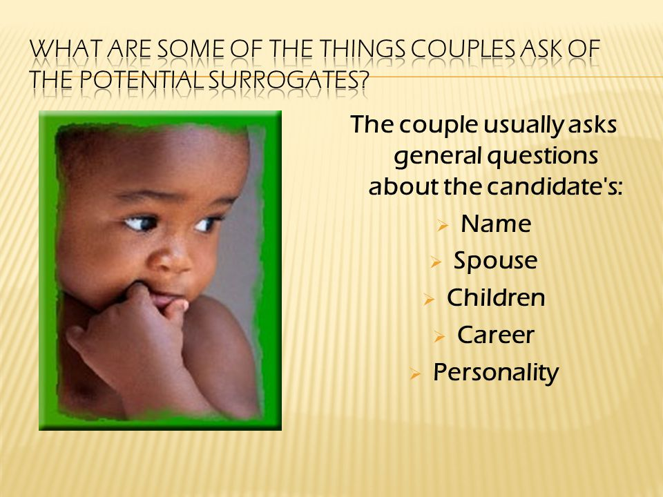 The couple usually asks general questions about the candidate s:  Name  Spouse  Children  Career  Personality
