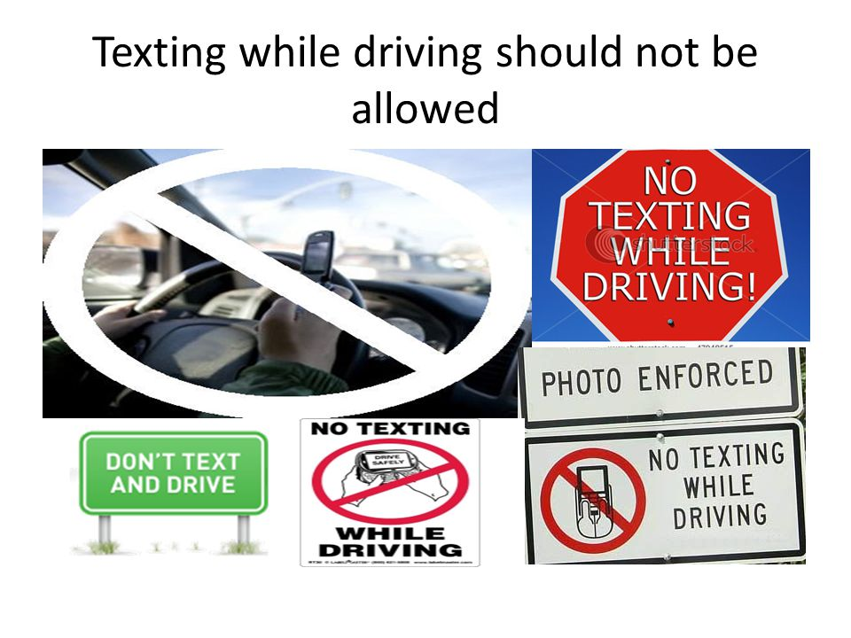 Texting while driving should not be allowed