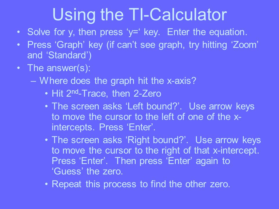 Using the TI-Calculator Solve for y, then press 'y=' key.
